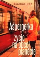 Okładka książki Aspergerka czyli Życie na obcej planecie
