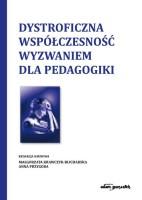 Okładka książki: Dystroficzna współczesność wyzwaniem dla pedagogiki