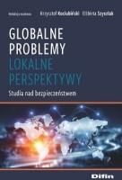 Okładka książki: Globalne problemy, lokalne perspektywy : studia nad bezpieczeństwem