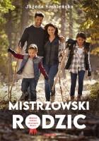 Okładka książki: Mistrzowski rodzic : aktywni rodzice aktywnych dzieci