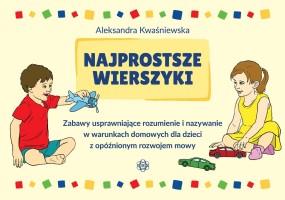 Okładka książki:Najprostsze wierszyki : zabawy usprawniające rozumienie i nazywanie w warunkach domowych dla dzieci z opóźnionym rozwojem mowy