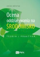 Okładka książki: Ocena oddziaływania na środowisko : teoria i praktyka.