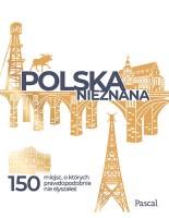 Okładka książki: Polska nieznana : 150 miejsc, o których prawdopodobnie nie słyszałeś