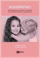 Okładka książki: Rodzeństwo : znaczenie relacji z braćmi i siostrami dla naszego rozwoju i dobrostanu
