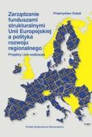 Okładka książki; Zarządzanie funduszami strukturalnymi Unii Europejskiej a polityka rozwoju regionalnego : projekty i ich realizacja.