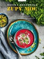 Okładka książki Zupy moc : 70 przepisów na zupy odchudzające, uodparniające, regenerujące i inne