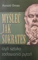 """Okładka książki """"Myśleć jak Sokrates czyli Sztuka zadawania pytań"""""""