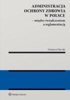 """Okładka książki """"Administracja ochrony zdrowia w Polsce : między świadczeniem a reglamentacją"""""""