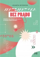 """Okładka książki """"Matematyka bez prądu : pomysły na atrakcyjne lekcje w szkole podstawowej"""""""