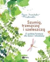 """Okładka książki """"Szumią, trzeszczą i szeleszczą : o polskiej fonetyce dla dzieci i młodzieży"""""""