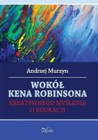 """Okładka książki """"Wokół Kena Robinsona kreatywnego myślenia o edukacji"""""""