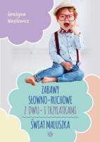 """Okladka książki """"Zabawy słowno-ruchowe z dwu- i trzylatkami : świat maluszka"""""""